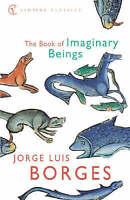 The Book Of Imaginary Beings by Jorge Luis Borges (Paperback) Book