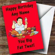 Fat Man Eating Insulting & Offensive Funny Personalised Birthday Greetings Card