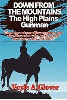 NEW Down From the Mountain: The High Plains Gunman by Voyle Glover