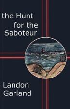 The Hunt for the Saboteur by Landon Garland (2002, Paperback)