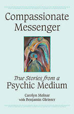 Compassionate Messenger: True Stories from a Psychic Medium by Carolyn Molnar...