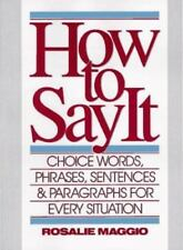 How to Say It: Choice Words Phrases Sentences by Rosalie Maggio (1990,Hardcover)