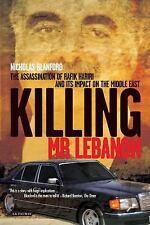 Killing Mr. Lebanon : The Assassination of Rafik Hariri and Its Impact on the...