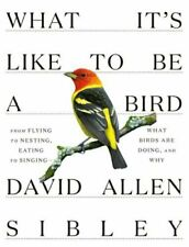 What It's Like to be a Bird by David Allen Sibley: New (0307957896)