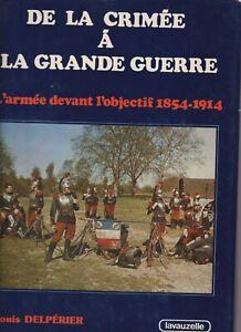 DE LA CRIMEE A LA GRANDE GUERRE - L ARMEE DEVANT L OBJECTIF 1854-1914
