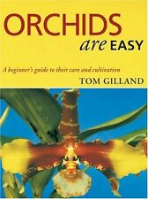 Orchids are Easy: A Beginner's Guide to Their Care and Cultivation,Tom Gilland