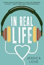 In Real Life: A Novel By Jessica Love - Hardcover - 1st Edition