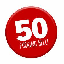 50 F@cking Hell Badge Happy Birthday Gift Present Idea Joke Rude