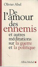 OLIVIER ABEL DE L'AMOUR DES ENNEMIS ET AUTRES MEDITATIONS SUR LA GUERRE...