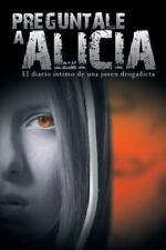 Preguntale a Alicia: El Diario Intimo de Una Joven Drogadicta (Paperback or Soft