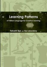Learning Patterns : A Pattern Language for Creative Learning by Takashi Iba...