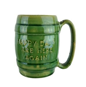 Vtg Hall Pottery Green Barrel Mug Happy Days Are Here Again End Prohibition READ