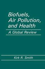 Biofuels, Air Pollution, and Health : A Global Review by Kirk R. Smith (2011,...