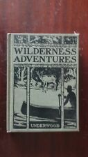 WILDERNESS ADVENTURES W.L. UNDERWOOD 1927 GINN AND COMPANY