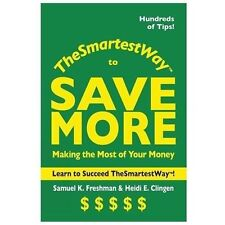 The Smartest Way to Save More : Making the Most of Your Money by Samuel K....