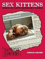 SEX KITTENS SINGLE CATS SEEKING SAME By Akins Chris - Hardcover **BRAND NEW**