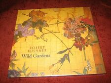 ROBERT KUSHNER -- Wild Gardens (2006, Hardcover)(SEALED)