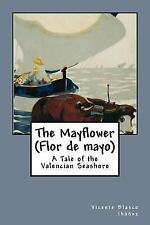 The Mayflower (Flor de Mayo) : A Tale of the Valencian Seashore by Vicente...