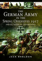 German Army In The Spring Offensives 1917 Sheldon  Jack 9781783463459