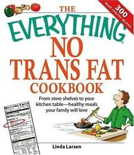 The Everything No Trans Fats Cookbook: From Store Shelves to Your Kitchen Table-