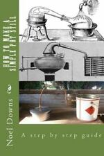 How to Make a Simple Pot Still : A Step by Step Guide by Noel Downs (2012,...