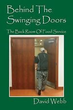 Behind the Swinging Doors : The Back Room of Food Service by David Webb...