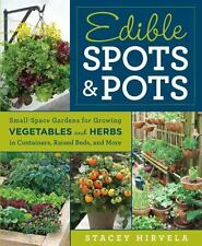 Edible Spots and Pots: Small-Space Gardens for Growing Vegetables and Herbs in C