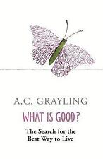 What is Good?The Search for the Best Way to Live, Grayling, A. C., 0753817551, V