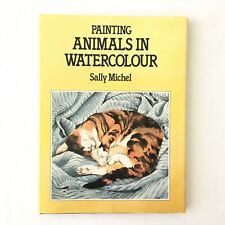 Painting Animals in Watercolour by Sally Michel Hardcover Book, Author Signed