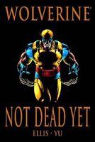 Wolverine: Not Dead Yet by Warren Ellis & Leinil Yu 2009 HC Marvel Comics OOP