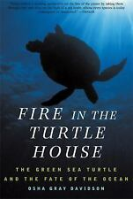 Fire In The Turtle House: The Green Sea Turtle and the Fate of the Ocean by Gra