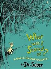 What Was I Scared Of?: A Glow-In-The Dark Encounter by Dr Seuss (Hardback, 2009)