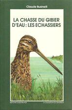La CHASSE du GIBIER D'EAU + les échassiers + Claude BUSINELLI = Livre neuf