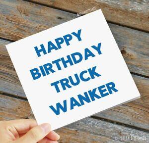 Happy Birthday Truck Wanker / Funny Rude Novelty Witty Trucker Birthday Card