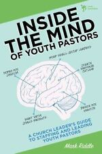 Inside the Mind of Youth Pastors: A Church Leader's Guide to Staffing and Leadin