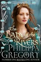 The Lady of The Rivers By Philippa Gregory. 9781847374592