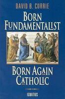 Born Fundamentalist, Born Again Catholic by David B....