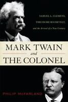 Mark Twain and the Colonel: Samuel L. Clemens, Theodore Roosevelt, and the Arri