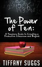 The Power of Ten : A Teachers Guide to Creating a Productive Classroom and...