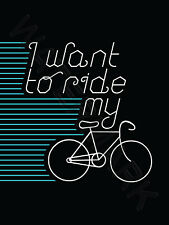 CYCLISME POSTER-I WANT TO RIDE MY BIKE Citation Art Imprimé HP4152