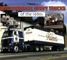 International Heavy Trucks of the 1960s by Ron Adams At Work Series