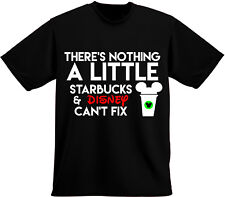There is nothing a little starbucks and Disney can't fix t-shirt, custom t-shirt