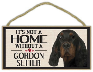 Wood Sign: It's Not A Home Without A GORDON SETTER   Dogs, Gifts, Decorations