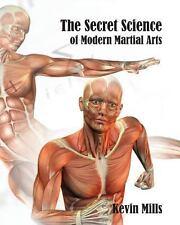 The Secret Science of Modern Martial Arts by Kevin J. Mills (2013, Paperback)