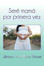 Sere Mama Por Primera Vez (Hardback or Cased Book)