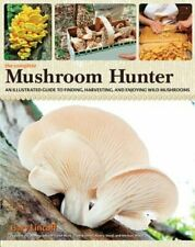 The Complete Mushroom Hunter: An Illustrated Guide to Finding, Harvesting, and