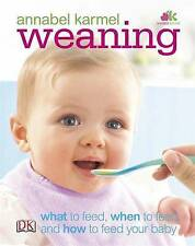 Weaning: what to feed, when to feed, and how to feed your baby by Annabel...