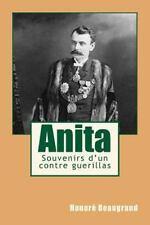 Anita : Souvenirs d'un Contre Guerillas by Honoré Beaugrand (2016, Paperback)