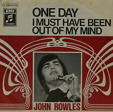 """JOHN ROWLES - ONE DAY / I MUST HAVE BEEN OUT OF MY MIND 7""""SINGOLA (G 765)"""
