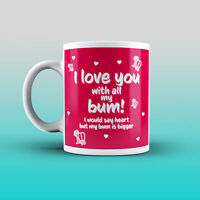 Funny Rude Relationship I love you with all my bum..... - 11Oz Printed Mug